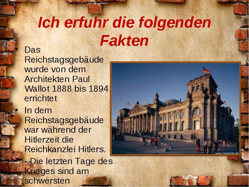 Ich erfuhr die folgenden Fakten Das Reichstagsgebäude wurde von dem Architekt...