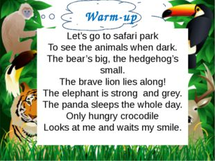 Let's go to safari park To see the animals when dark. The bear's big, the hed
