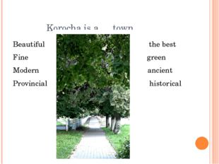 Korocha is a … town Beautiful the best Fine green Modern ancient Provincial