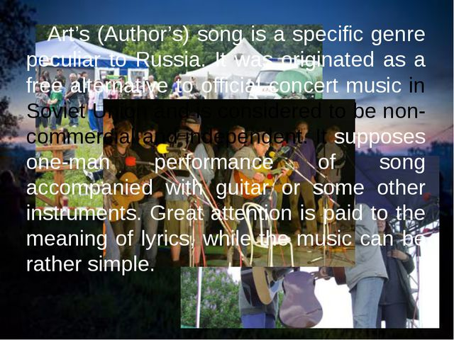 Art's (Author's) song is a specific genre peculiar to Russia. It was origina...