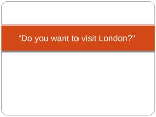 """Do you want to visit London?"""