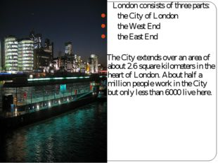 London consists of three parts: the City of London the West End the East End