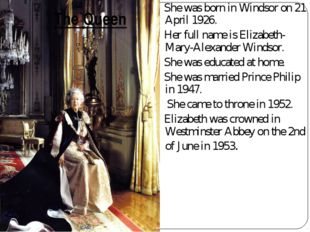 She was born in Windsor on 21 April 1926. Her full name is Elizabeth-Mary-Al