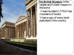 The British Museum is the largest and richest museum in the world. It was fo