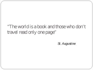 """The world is a book and those who don't travel read only one page"" St. Augus"