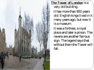 The Tower of London is a very old building. It has more than 900 years old. E