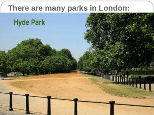 Hyde Park There are many parks in London: