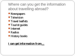 Where can you get the information about travelling abroad? Newspapers Televis