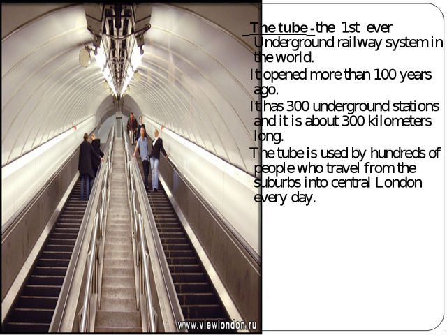 The tube -the 1st ever Underground railway system in the world. It opened mo...