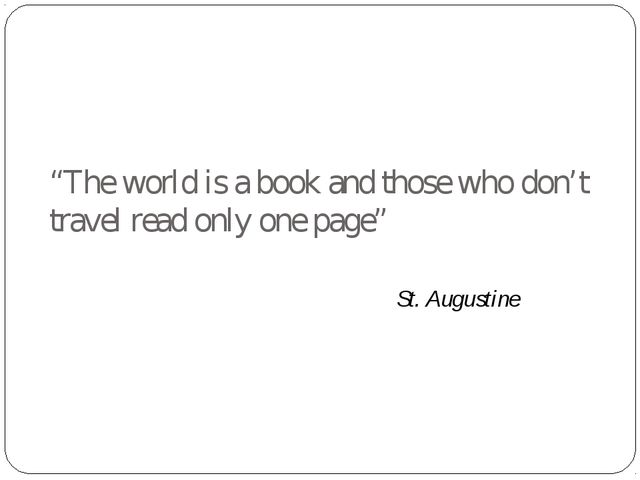 """The world is a book and those who don't travel read only one page"" St. Augus..."