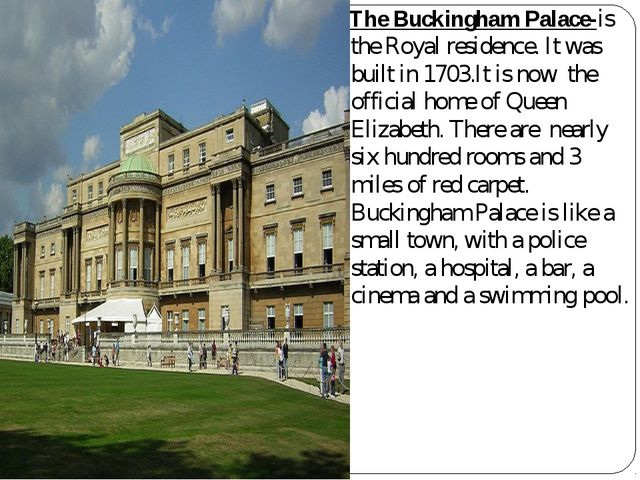The Buckingham Palace-is the Royal residence. It was built in 1703.It is now...