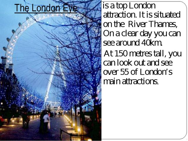 is a top London attraction. It is situated on the River Thames, On a clear d...