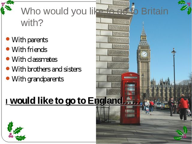 Who would you like to go to Britain with? With parents With friends With clas...