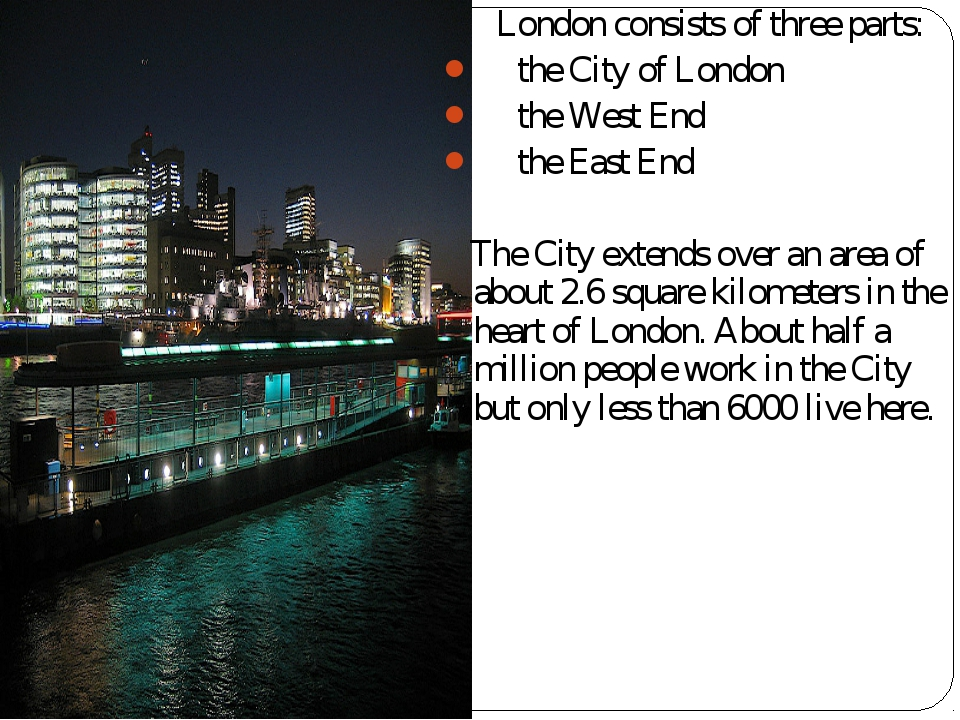 London consists of three parts: the City of London the West End the East End...