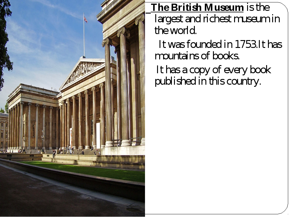 The British Museum is the largest and richest museum in the world. It was fo...