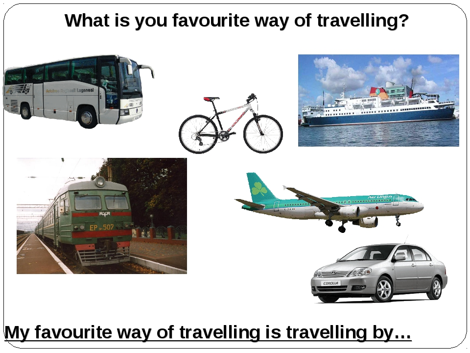 What is you favourite way of travelling? My favourite way of travelling is tr...