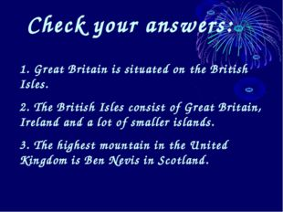 Check your answers: 1. Great Britain is situated on the British Isles. 2. The