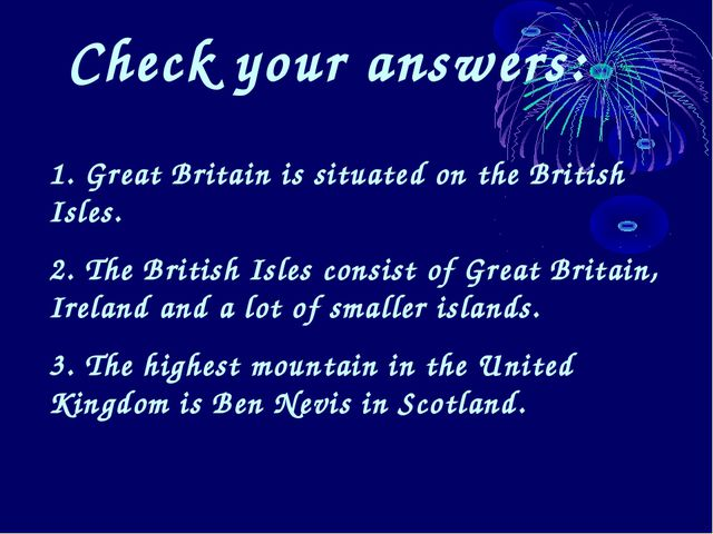 Check your answers: 1. Great Britain is situated on the British Isles. 2. The...