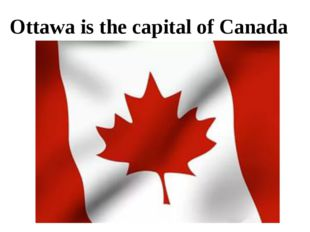 Ottawa is the capital of Canada