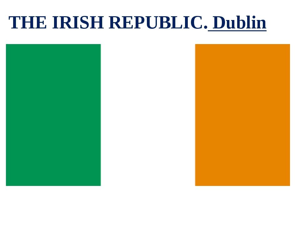 THE IRISH REPUBLIC. Dublin