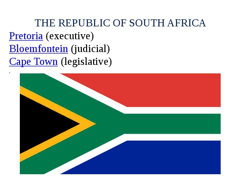 THE REPUBLIC OF SOUTH AFRICA Pretoria(executive) Bloemfontein(judicial) Cap...