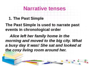 Narrative tenses 1. The Past Simple The Past Simple is used to narrate past e