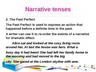 Narrative tenses 2. The Past Perfect The Past Perfect is used to express an a