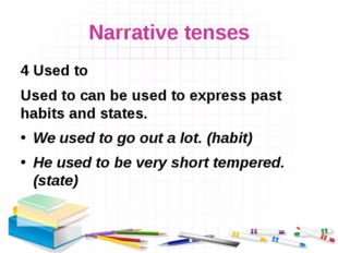 Narrative tenses 4 Used to Used to can be used to express past habits and sta