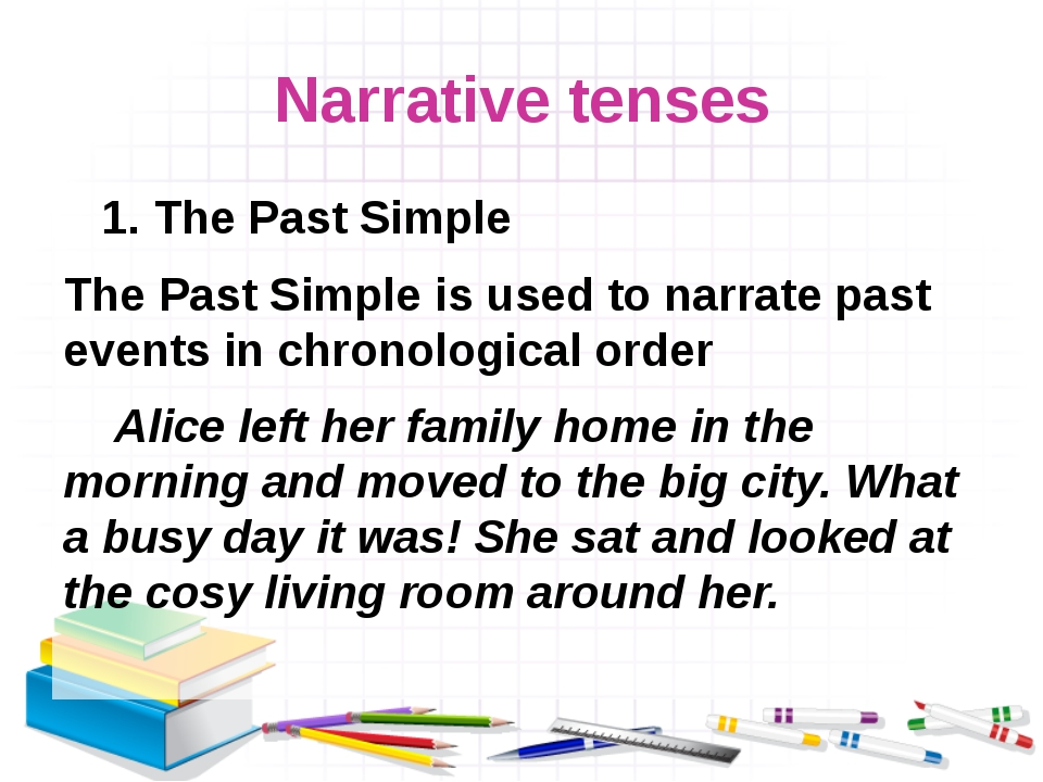 Narrative tenses 1. The Past Simple The Past Simple is used to narrate past e...