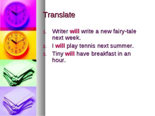 Translate Writer will write a new fairy-tale next week. I will play tennis ne