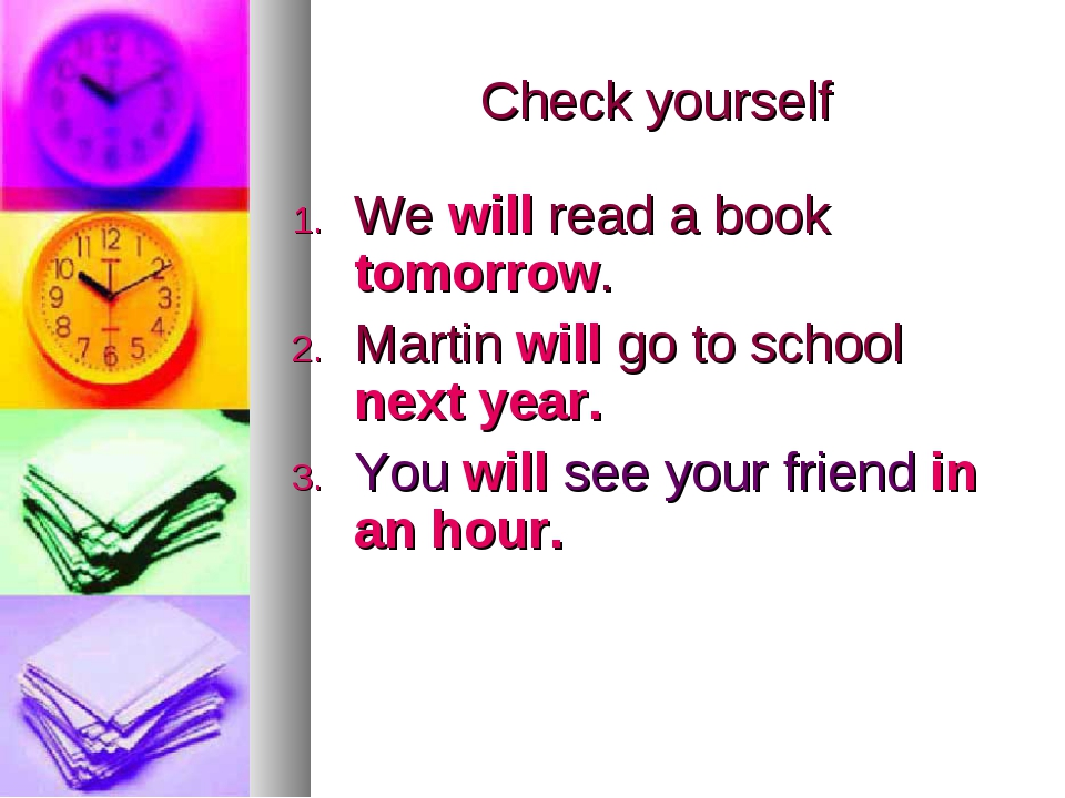 Check yourself We will read a book tomorrow. Martin will go to school next ye...