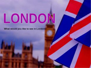 What would you like to see in London?