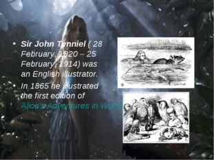Sir John Tenniel( 28 February, 1820 – 25 February, 1914) was an English illu