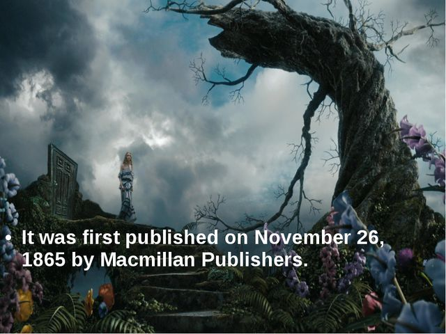 It was first published on November 26, 1865 by Macmillan Publishers.
