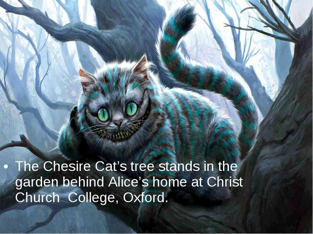 The Chesire Cat's tree stands in the garden behind Alice's home at Christ Chu...