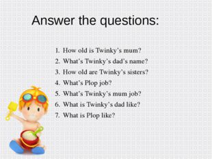 How old is Twinky's mum? What's Twinky's dad's name? How old are Twinky's sis