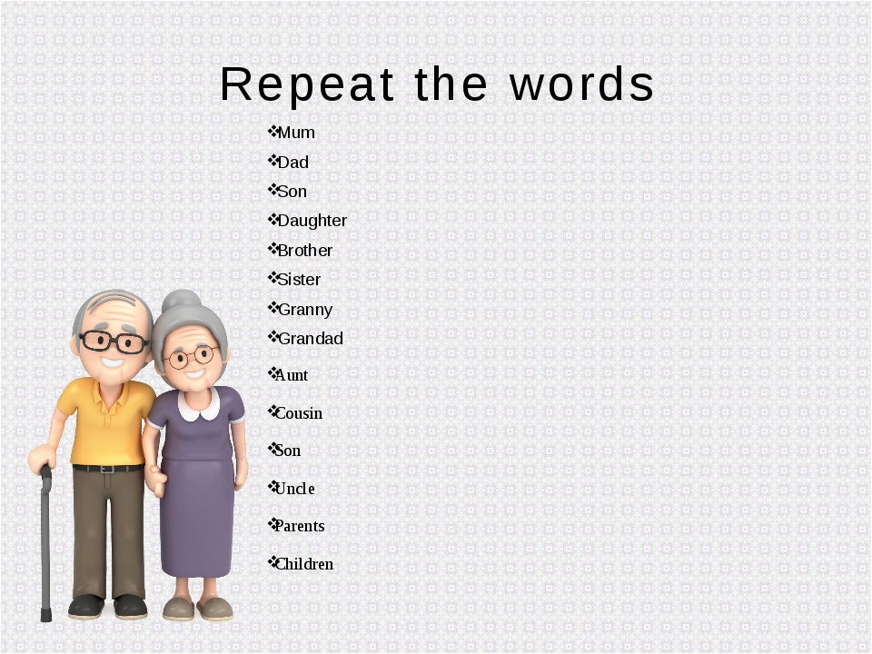Repeat the words Mum Dad Son Daughter Brother Sister Granny Grandad Aunt Cous...