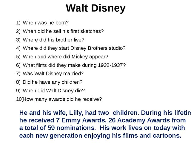 Walt Disney When was he born? When did he sell his first sketches? Where did...