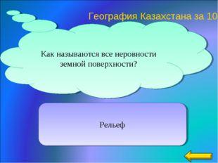 География Казахстана за 10 Рельеф Как называются все неровности земной поверх