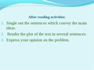 After reading activities: Single out the sentences which convey the main idea