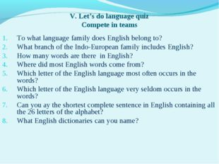 V. Let's do language quiz Compete in teams To what language family does Engli