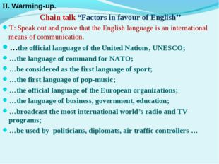 "II. Warming-up. Chain talk ""Factors in favour of English'' T: Speak out and p"