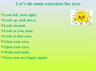 Let's do some exercises for eyes Look left, look right, Look up, look down, L