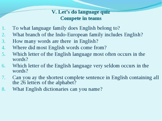 V. Let's do language quiz Compete in teams To what language family does Engli...