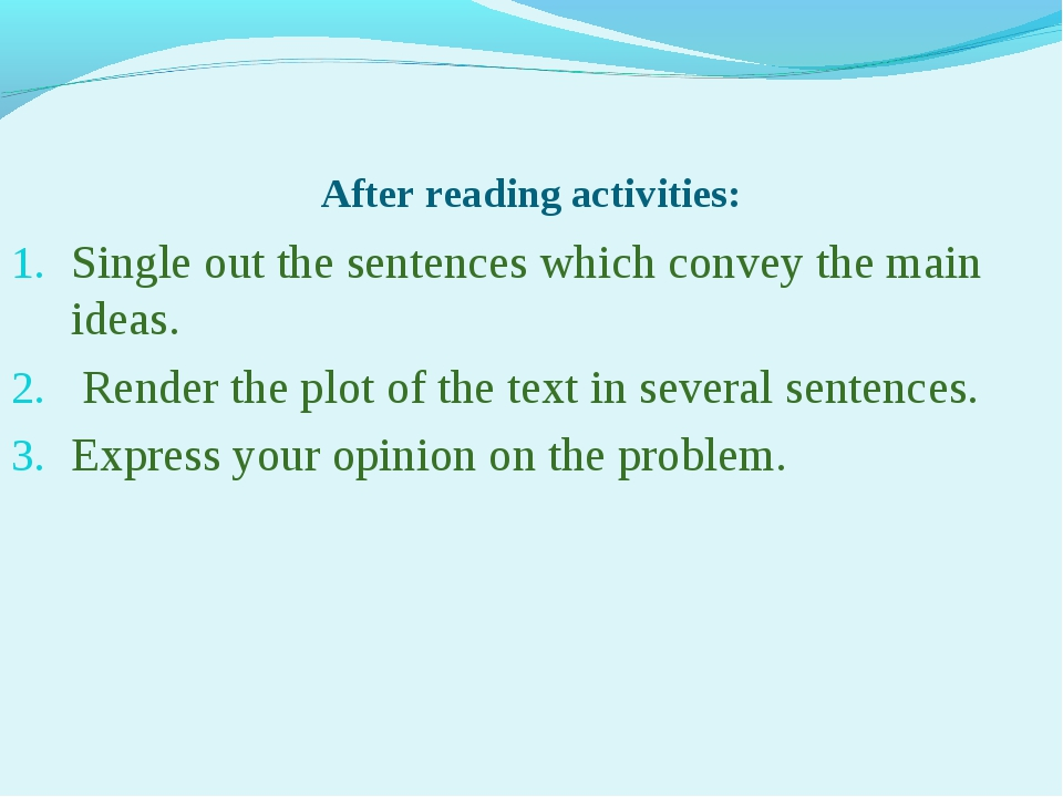 After reading activities: Single out the sentences which convey the main idea...