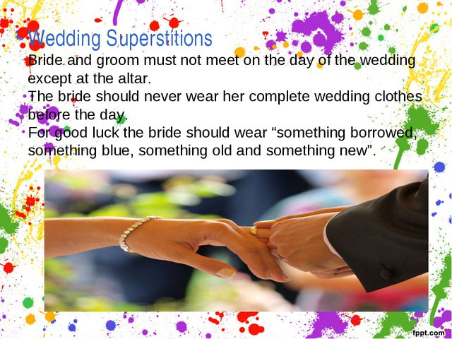 Wedding Superstitions Bride and groom must not meet on the day of the wedding...