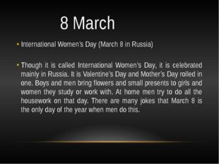 8 March International Women's Day (March 8 in Russia) Though it is called In
