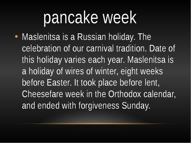 pancake week Maslenitsa is a Russian holiday. The celebration of our carnival...