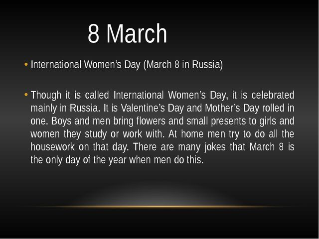 8 March International Women's Day (March 8 in Russia) Though it is called In...
