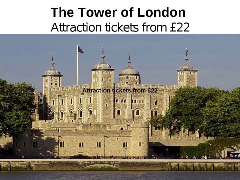 The Tower of London Attraction tickets from £22 Attraction tickets from £22